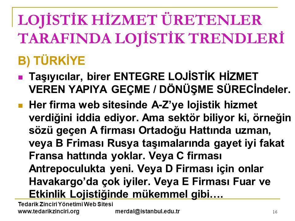 Tedarik Zinciri Yönetimi Web Sitesi www.tedarikzinciri.org merdal@istanbul.edu.tr 16 LOJİSTİK HİZMET ÜRETENLER TARAFINDA LOJİSTİK TRENDLERİ B) TÜRKİYE
