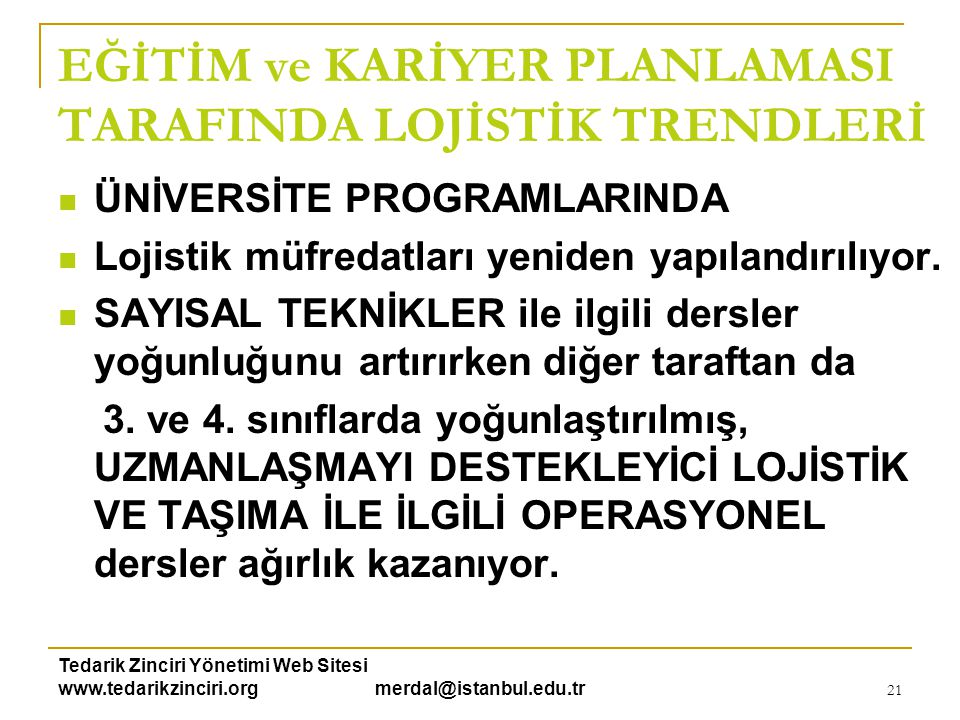 Tedarik Zinciri Yönetimi Web Sitesi www.tedarikzinciri.org merdal@istanbul.edu.tr 21  ÜNİVERSİTE PROGRAMLARINDA  Lojistik müfredatları yeniden yapıl