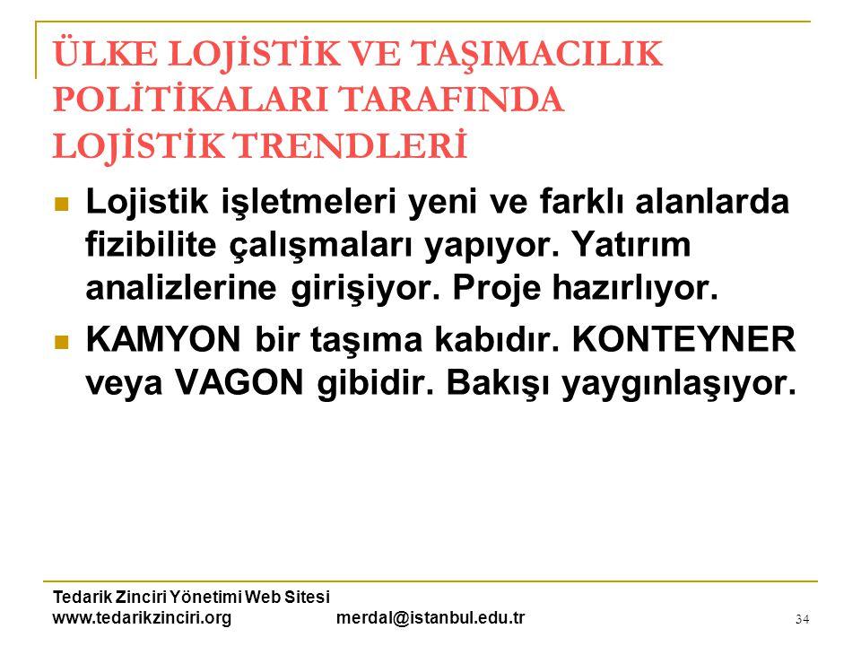 Tedarik Zinciri Yönetimi Web Sitesi www.tedarikzinciri.org merdal@istanbul.edu.tr 34  Lojistik işletmeleri yeni ve farklı alanlarda fizibilite çalışm