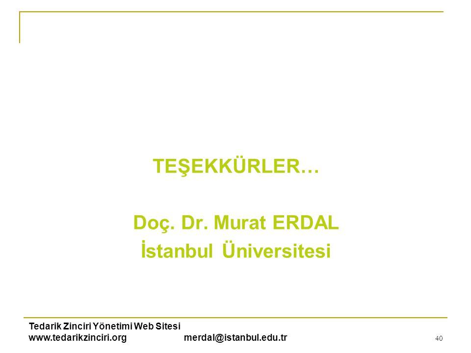 Tedarik Zinciri Yönetimi Web Sitesi www.tedarikzinciri.org merdal@istanbul.edu.tr 40 TEŞEKKÜRLER… Doç. Dr. Murat ERDAL İstanbul Üniversitesi