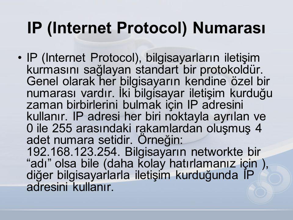 IP (Internet Protocol) Numarası •IP (Internet Protocol), bilgisayarların iletişim kurmasını sağlayan standart bir protokoldür. Genel olarak her bilgis