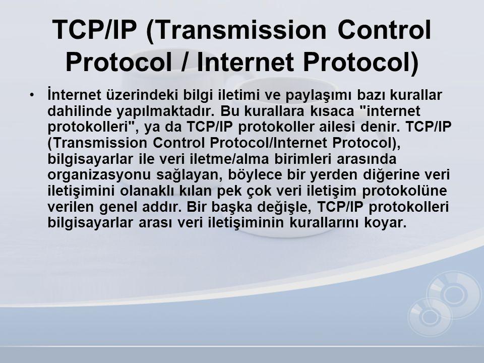 TCP/IP (Transmission Control Protocol / Internet Protocol) •İnternet üzerindeki bilgi iletimi ve paylaşımı bazı kurallar dahilinde yapılmaktadır. Bu k