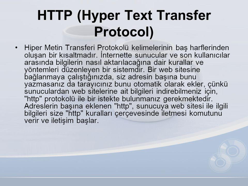 HTTP (Hyper Text Transfer Protocol) •Hiper Metin Transferi Protokolü kelimelerinin baş harflerinden oluşan bir kısaltmadır. İnternette sunucular ve so