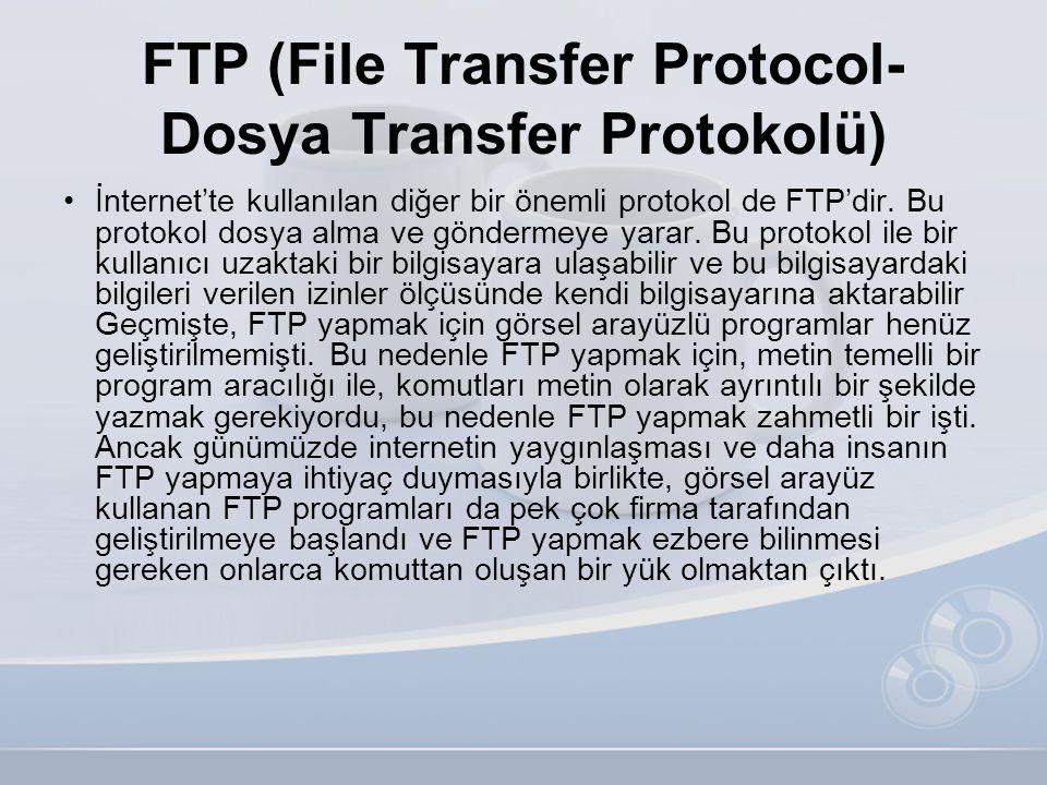 FTP (File Transfer Protocol- Dosya Transfer Protokolü) •İnternet'te kullanılan diğer bir önemli protokol de FTP'dir. Bu protokol dosya alma ve gönderm