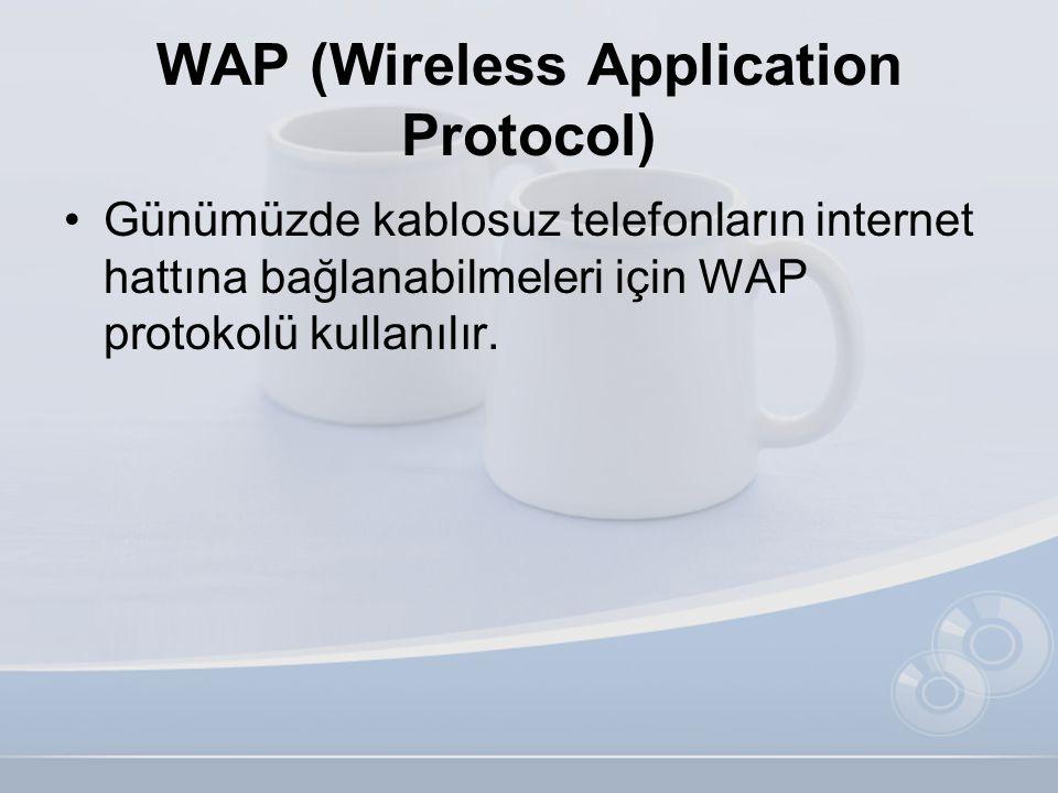 WAP (Wireless Application Protocol) •Günümüzde kablosuz telefonların internet hattına bağlanabilmeleri için WAP protokolü kullanılır.