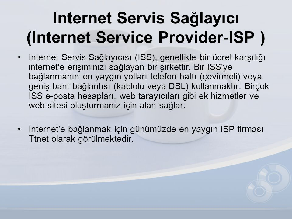 Internet Servis Sağlayıcı (Internet Service Provider-ISP ) •Internet Servis Sağlayıcısı (ISS), genellikle bir ücret karşılığı internet'e erişiminizi s