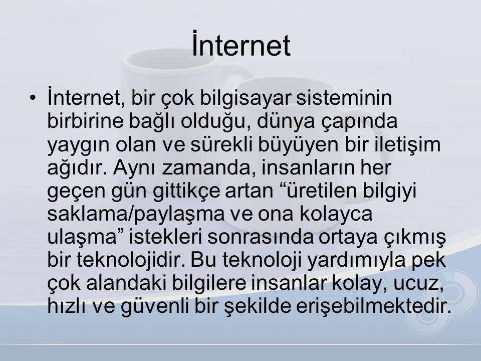 İnternet •İnternet, bir çok bilgisayar sisteminin birbirine bağlı olduğu, dünya çapında yaygın olan ve sürekli büyüyen bir iletişim ağıdır. Aynı zaman