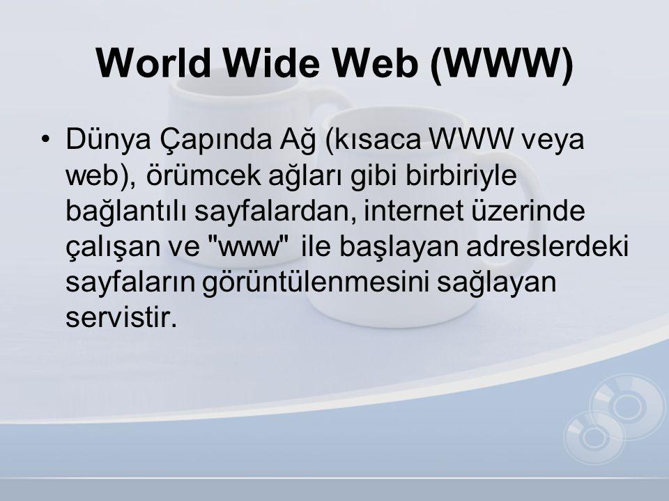 World Wide Web (WWW) •Dünya Çapında Ağ (kısaca WWW veya web), örümcek ağları gibi birbiriyle bağlantılı sayfalardan, internet üzerinde çalışan ve