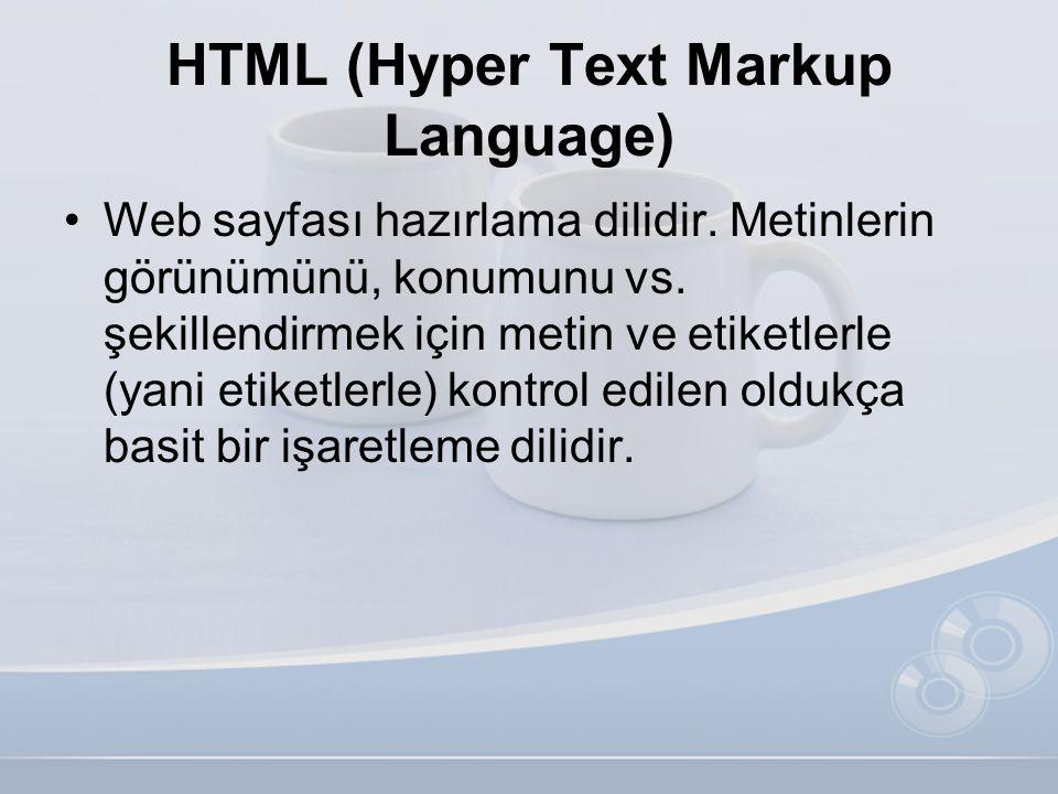 HTML (Hyper Text Markup Language) •Web sayfası hazırlama dilidir. Metinlerin görünümünü, konumunu vs. şekillendirmek için metin ve etiketlerle (yani e