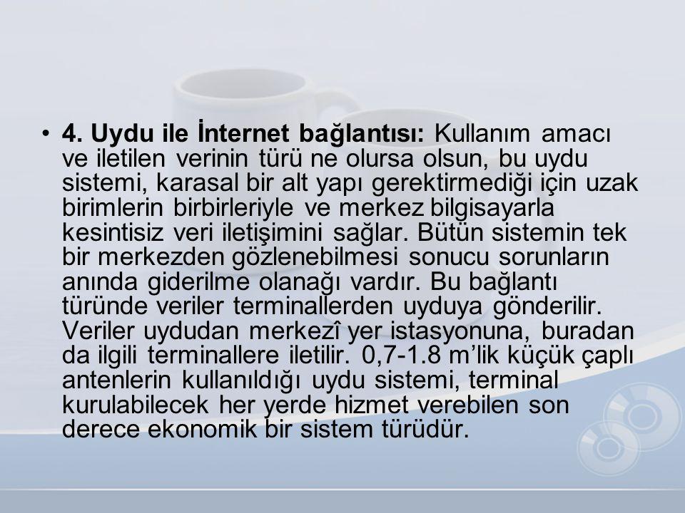 •4. Uydu ile İnternet bağlantısı: Kullanım amacı ve iletilen verinin türü ne olursa olsun, bu uydu sistemi, karasal bir alt yapı gerektirmediği için u