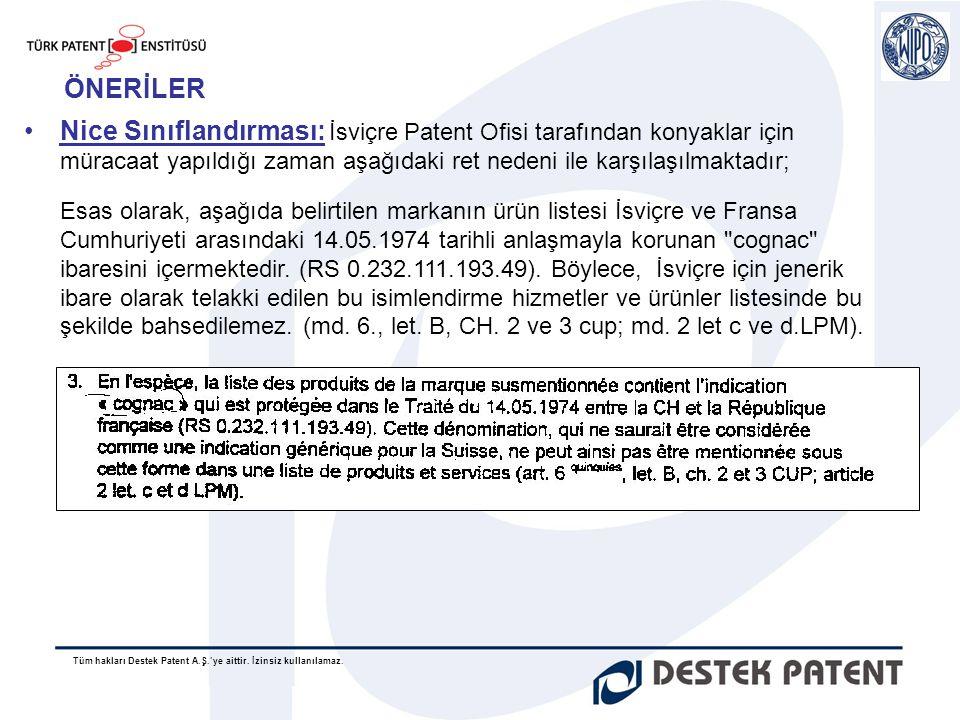Tüm hakları Destek Patent A.Ş.'ye aittir. İzinsiz kullanılamaz. ÖNERİLER •Nice Sınıflandırması: İsviçre Patent Ofisi tarafından konyaklar için müracaa
