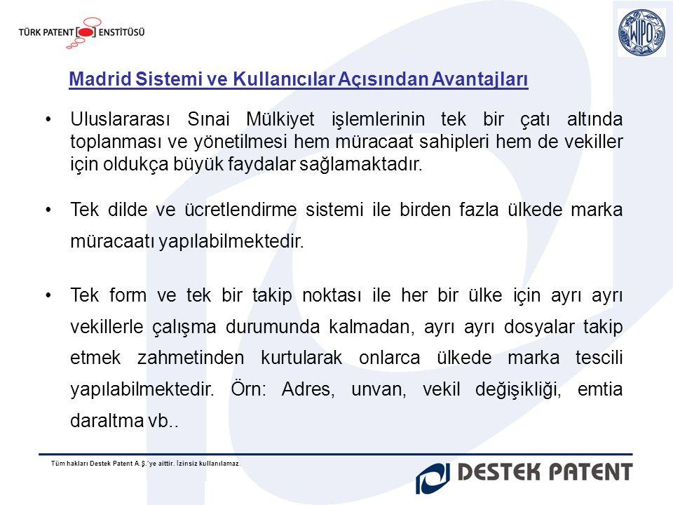 Tüm hakları Destek Patent A.Ş.'ye aittir. İzinsiz kullanılamaz. Madrid Sistemi ve Kullanıcılar Açısından Avantajları •Uluslararası Sınai Mülkiyet işle