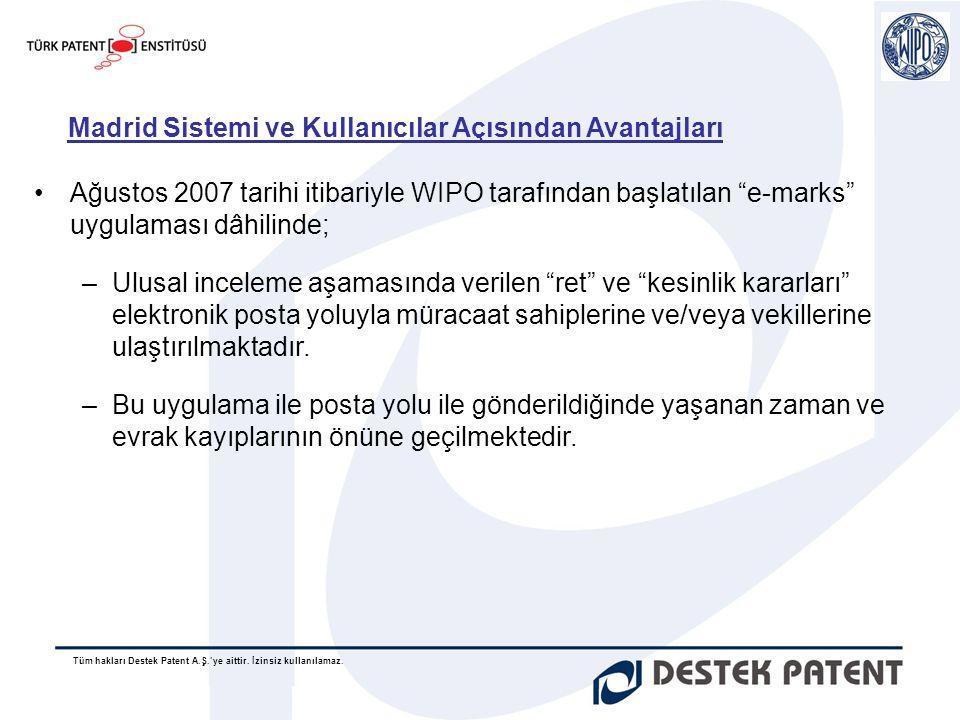 Tüm hakları Destek Patent A.Ş.'ye aittir. İzinsiz kullanılamaz. Madrid Sistemi ve Kullanıcılar Açısından Avantajları •Ağustos 2007 tarihi itibariyle W