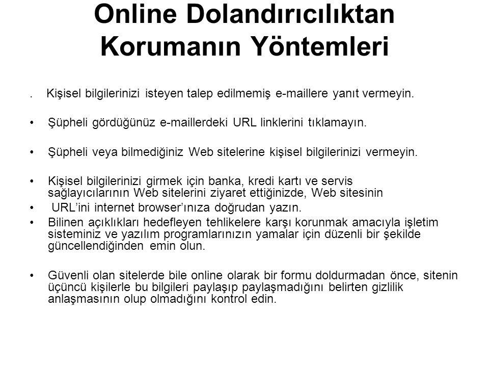 Online Dolandırıcılıktan Korumanın Yöntemleri. Kişisel bilgilerinizi isteyen talep edilmemiş e-maillere yanıt vermeyin. •Şüpheli gördüğünüz e-maillerd