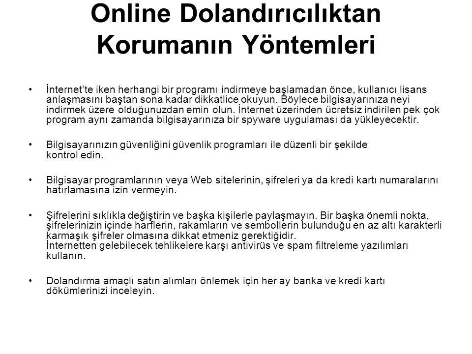 Online Dolandırıcılıktan Korumanın Yöntemleri •İnternet'te iken herhangi bir programı indirmeye başlamadan önce, kullanıcı lisans anlaşmasını baştan s