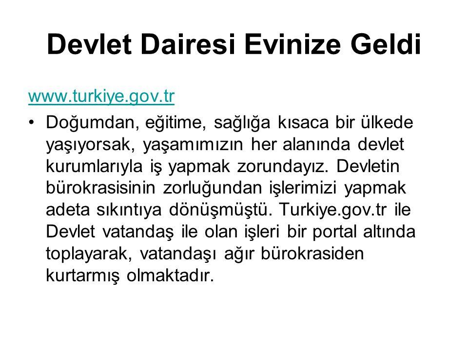 Devlet Dairesi Evinize Geldi www.turkiye.gov.tr •Doğumdan, eğitime, sağlığa kısaca bir ülkede yaşıyorsak, yaşamımızın her alanında devlet kurumlarıyla