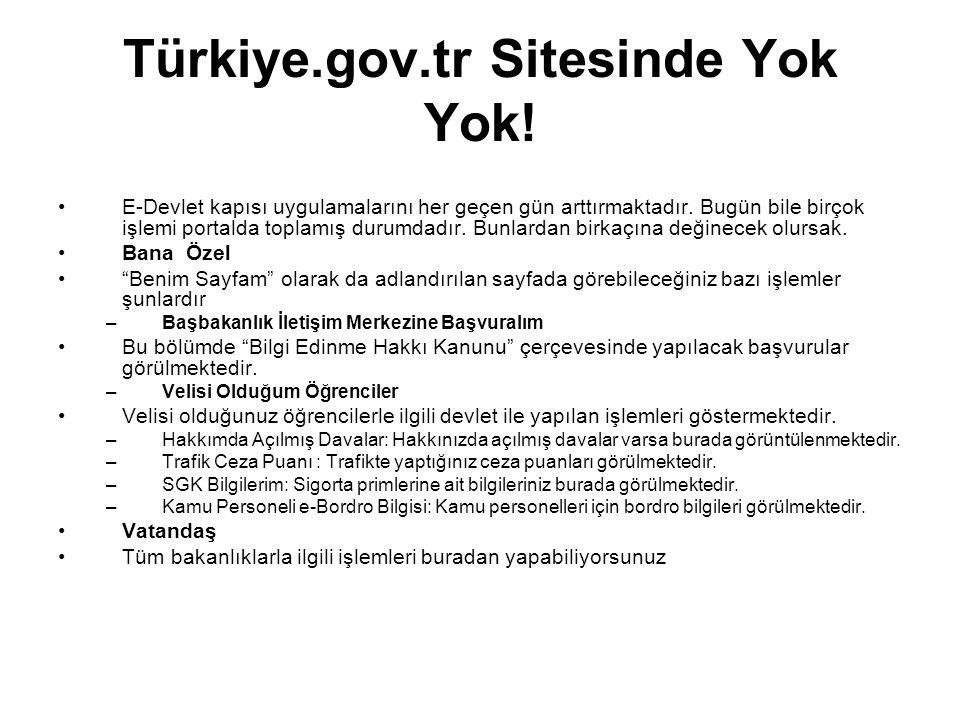 Türkiye.gov.tr Sitesinde Yok Yok! •E-Devlet kapısı uygulamalarını her geçen gün arttırmaktadır. Bugün bile birçok işlemi portalda toplamış durumdadır.