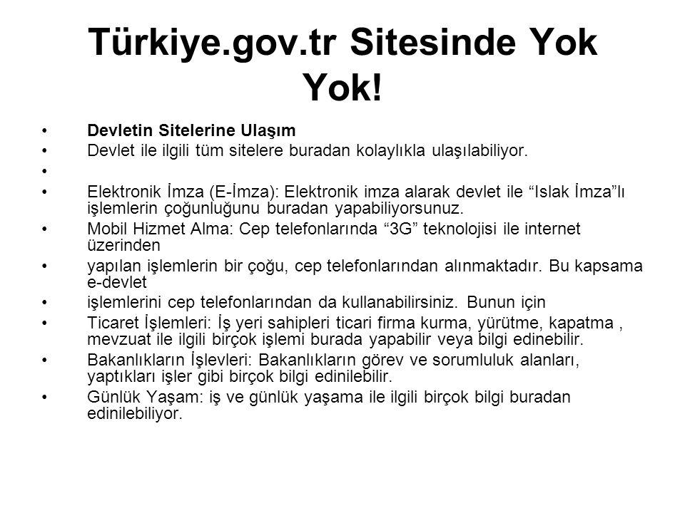 Türkiye.gov.tr Sitesinde Yok Yok! •Devletin Sitelerine Ulaşım •Devlet ile ilgili tüm sitelere buradan kolaylıkla ulaşılabiliyor. • •Elektronik İmza (E