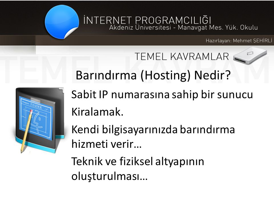 Barındırma (Hosting) Nedir? Sabit IP numarasına sahip bir sunucu Kiralamak. Kendi bilgisayarınızda barındırma hizmeti verir… Teknik ve fiziksel altyap