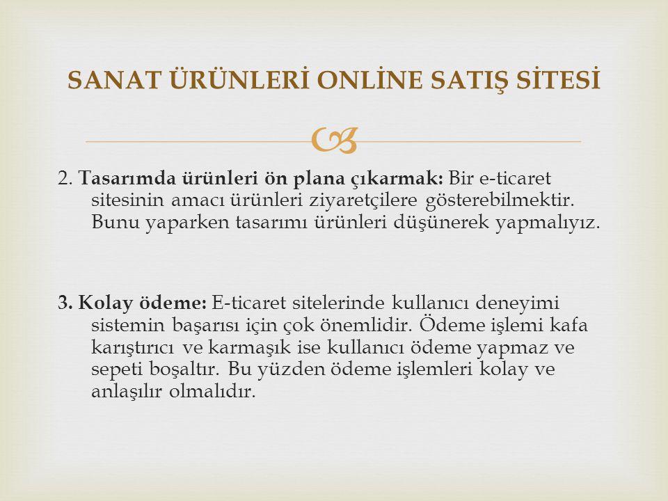  SANAT ÜRÜNLERİ ONLİNE SATIŞ SİTESİ 2. Tasarımda ürünleri ön plana çıkarmak: Bir e-ticaret sitesinin amacı ürünleri ziyaretçilere gösterebilmektir. B