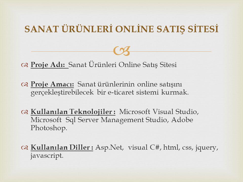   Proje Adı: Sanat Ürünleri Online Satış Sitesi  Proje Amacı: Sanat ürünlerinin online satışını gerçekleştirebilecek bir e-ticaret sistemi kurmak.