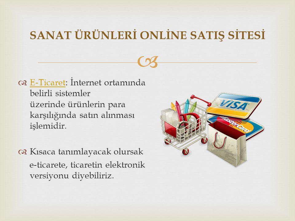   E-Ticaret: İnternet ortamında belirli sistemler üzerinde ürünlerin para karşılığında satın alınması işlemidir. E-Ticaret  Kısaca tanımlayacak olu