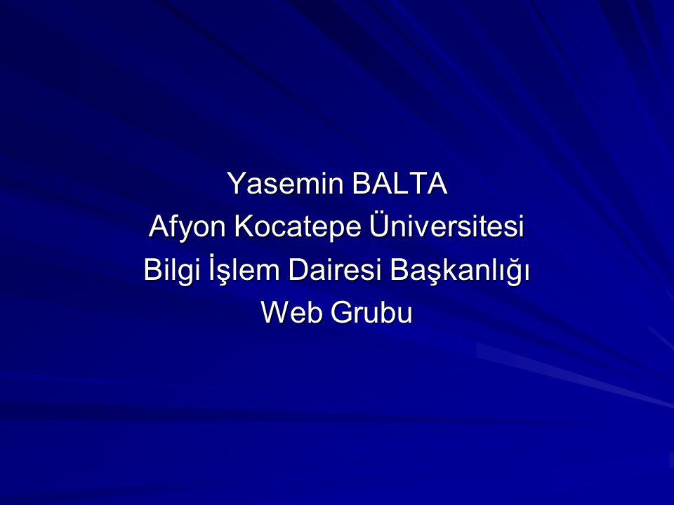 Yasemin BALTA Afyon Kocatepe Üniversitesi Bilgi İşlem Dairesi Başkanlığı Web Grubu
