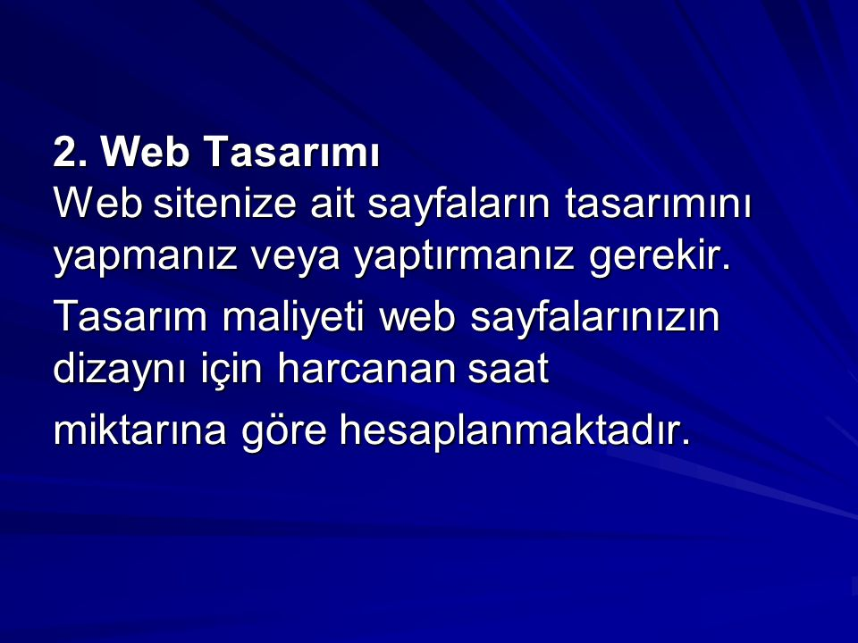2. Web Tasarımı Web sitenize ait sayfaların tasarımını yapmanız veya yaptırmanız gerekir. 2. Web Tasarımı Web sitenize ait sayfaların tasarımını yapma