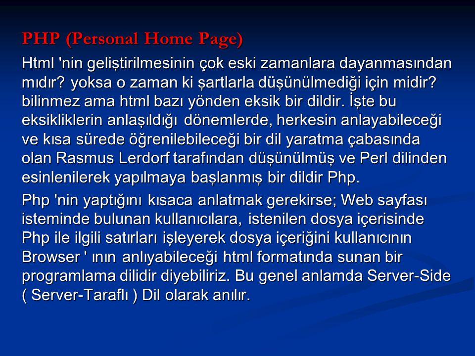 PHP (Personal Home Page) Html nin geliştirilmesinin çok eski zamanlara dayanmasından mıdır.