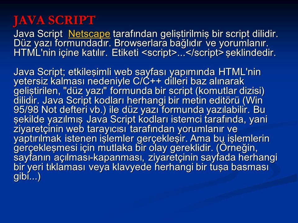 JAVA SCRIPT Java Script Netscape tarafından geliştirilmiş bir script dilidir.