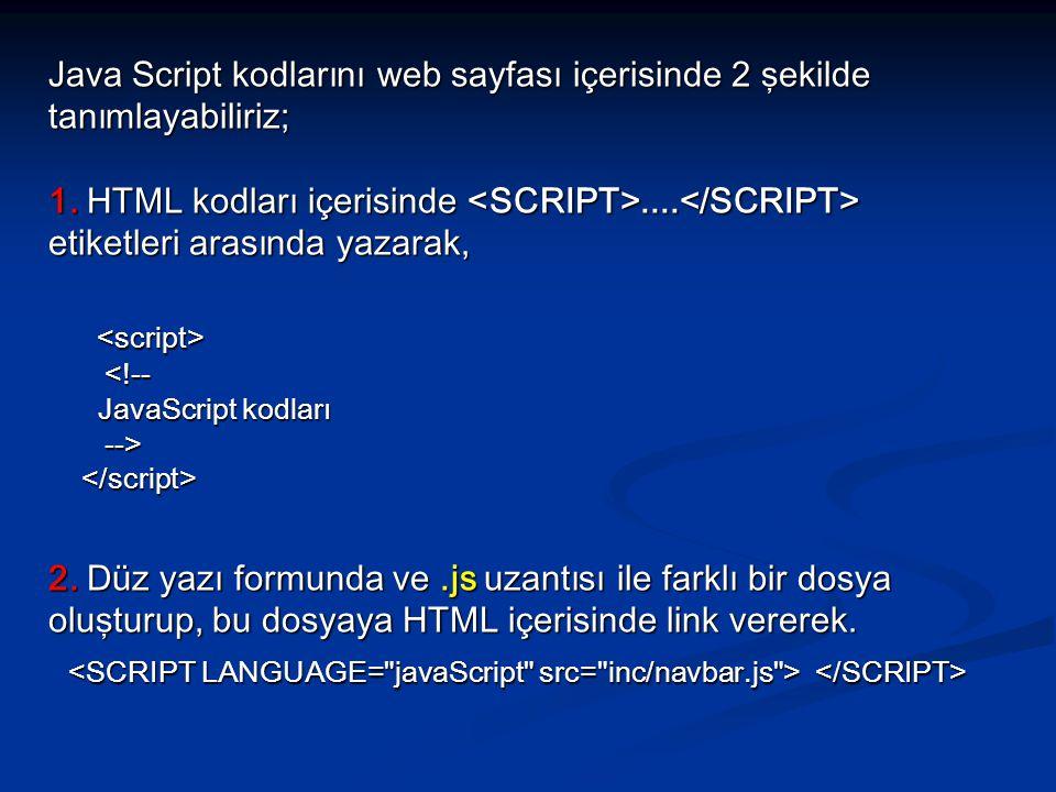 Java Script kodlarını web sayfası içerisinde 2 şekilde tanımlayabiliriz; 1.