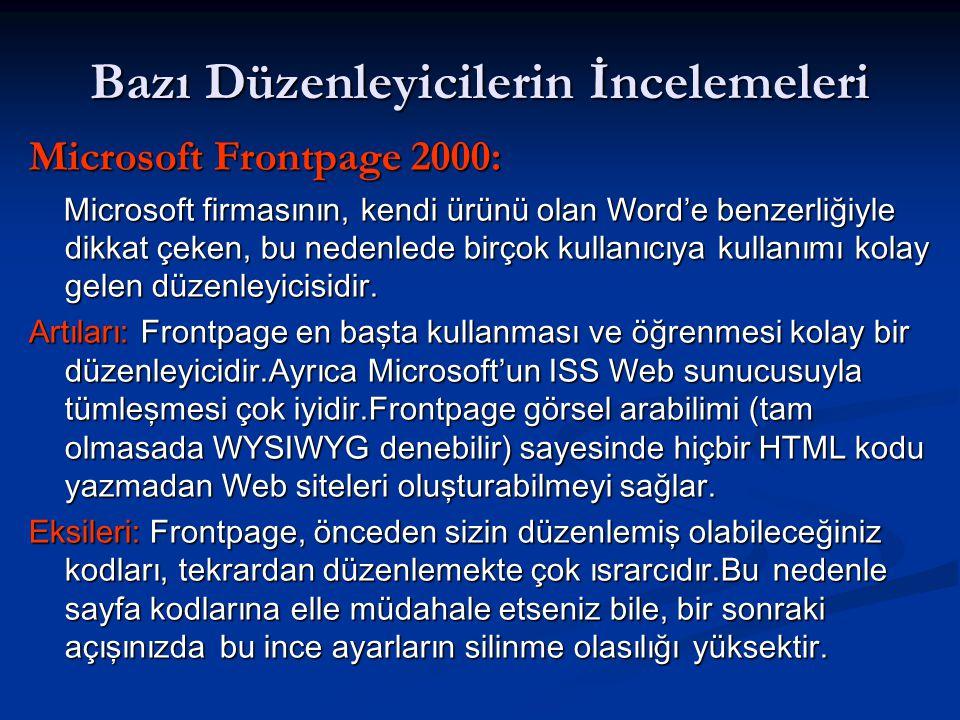 Bazı Düzenleyicilerin İncelemeleri Microsoft Frontpage 2000: Microsoft firmasının, kendi ürünü olan Word'e benzerliğiyle dikkat çeken, bu nedenlede birçok kullanıcıya kullanımı kolay gelen düzenleyicisidir.