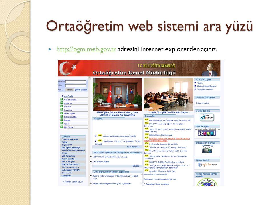 Ortaö ğ retim web sistemi ara yüzü  http://ogm.meb.gov.tr adresini internet explorerden açınız. http://ogm.meb.gov.tr