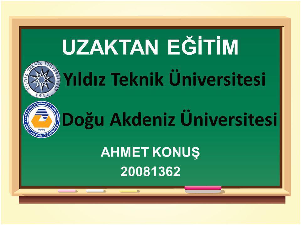 UZAKTAN EĞİTİM Yıldız Teknik Üniversitesi AHMET KONUŞ 20081362 Doğu Akdeniz Üniversitesi
