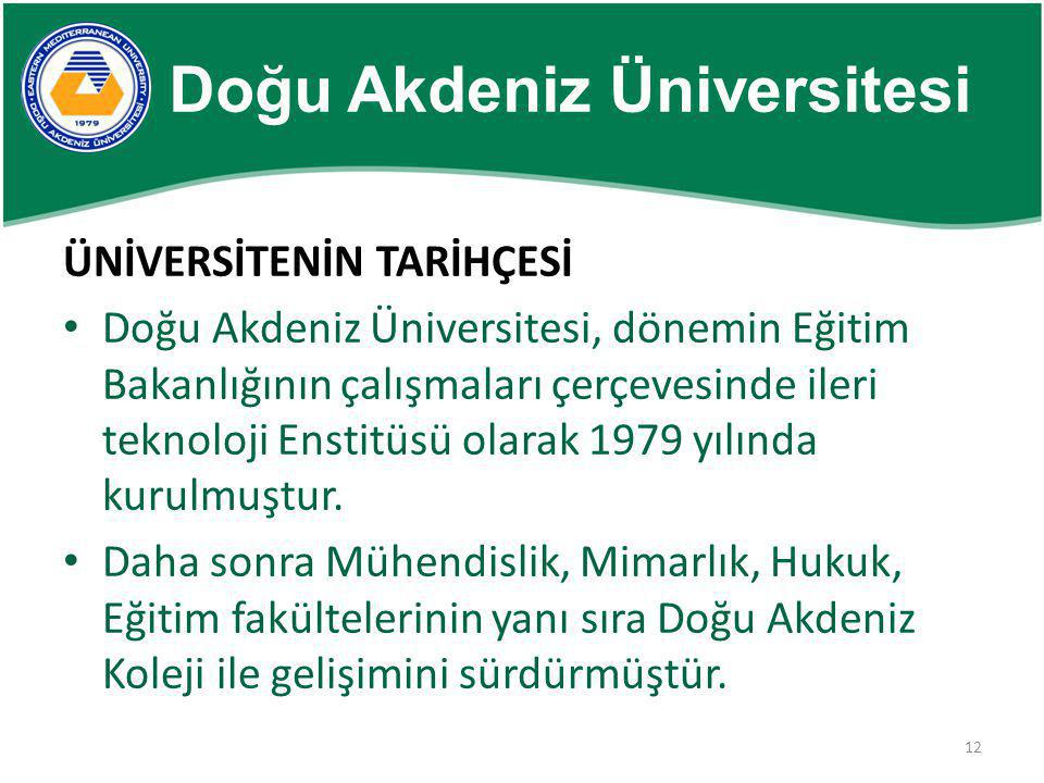 12 Doğu Akdeniz Üniversitesi ÜNİVERSİTENİN TARİHÇESİ • Doğu Akdeniz Üniversitesi, dönemin Eğitim Bakanlığının çalışmaları çerçevesinde ileri teknoloji