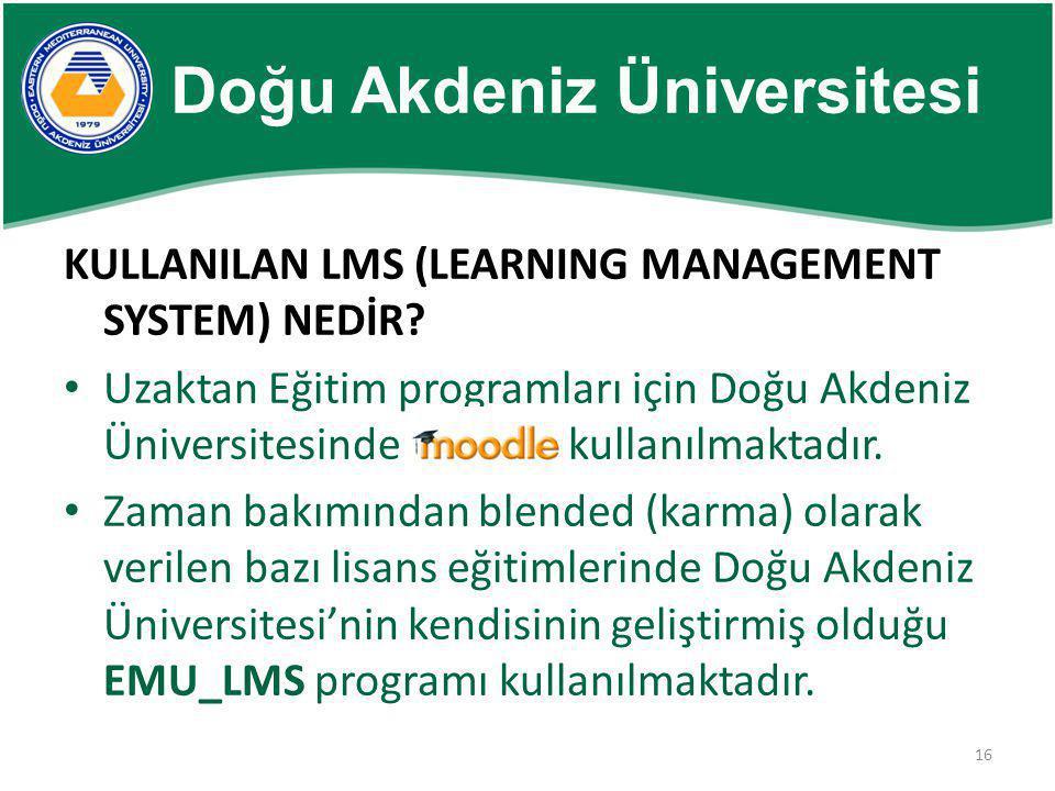 16 KULLANILAN LMS (LEARNING MANAGEMENT SYSTEM) NEDİR? • Uzaktan Eğitim programları için Doğu Akdeniz Üniversitesinde kullanılmaktadır. • Zaman bakımın