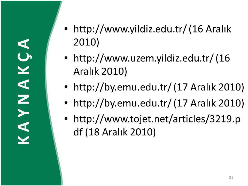 21 • http://www.yildiz.edu.tr/ (16 Aralık 2010) • http://www.uzem.yildiz.edu.tr/ (16 Aralık 2010) • http://by.emu.edu.tr/ (17 Aralık 2010) • http://ww