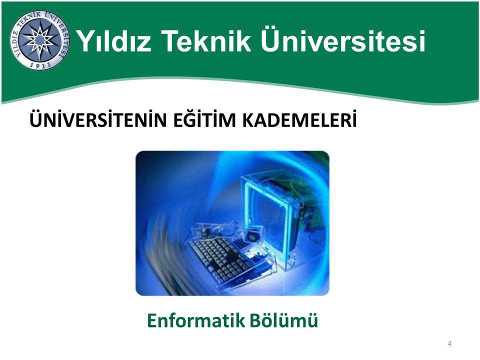 4 Yıldız Teknik Üniversitesi ÜNİVERSİTENİN EĞİTİM KADEMELERİ Enformatik Bölümü
