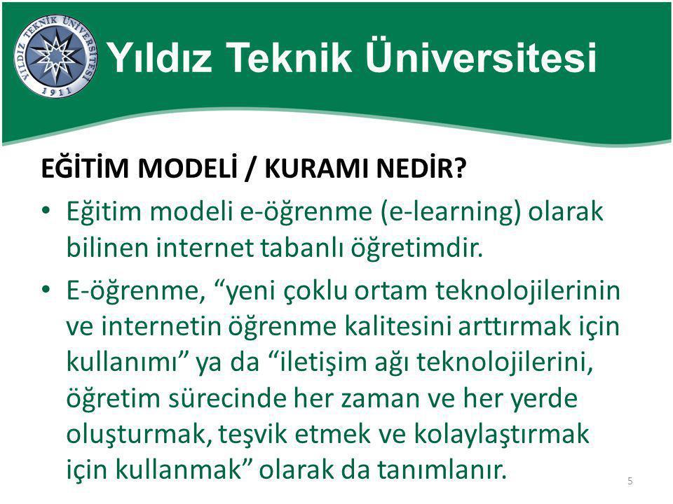 5 Yıldız Teknik Üniversitesi EĞİTİM MODELİ / KURAMI NEDİR? • Eğitim modeli e-öğrenme (e-learning) olarak bilinen internet tabanlı öğretimdir. • E-öğre
