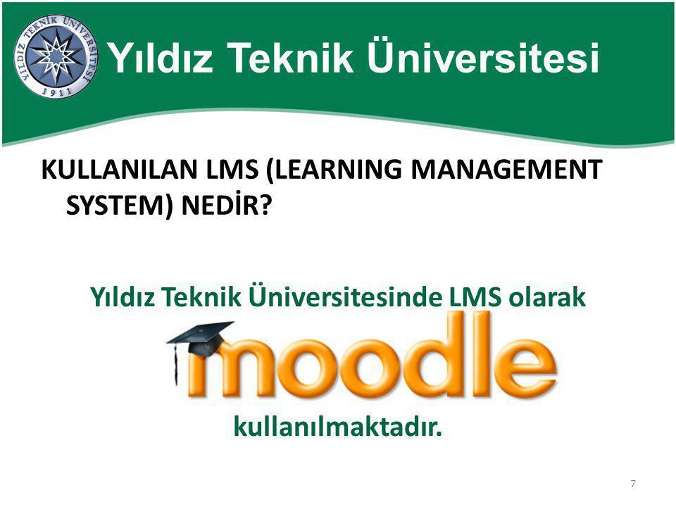 7 Yıldız Teknik Üniversitesi KULLANILAN LMS (LEARNING MANAGEMENT SYSTEM) NEDİR? Yıldız Teknik Üniversitesinde LMS olarak kullanılmaktadır.