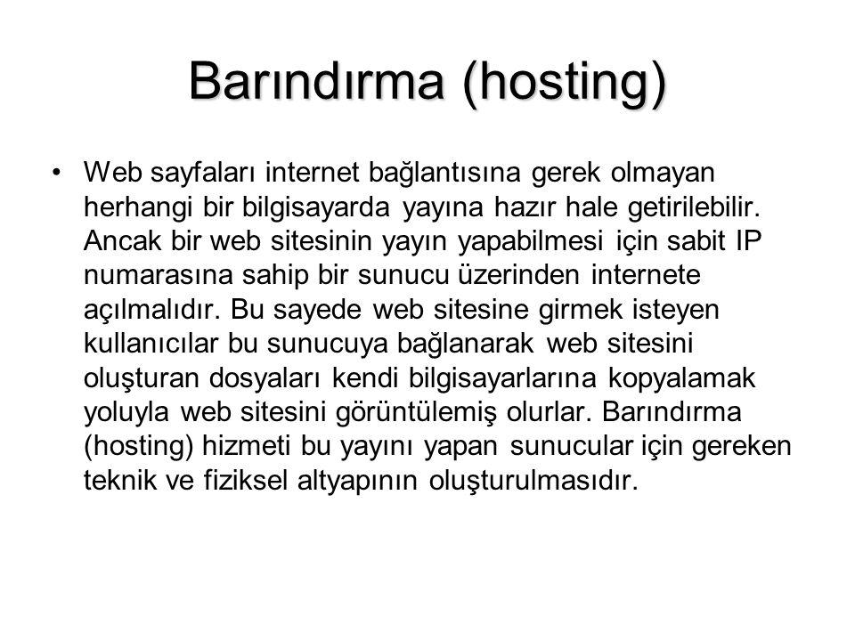 Barındırma (hosting) •Web sayfaları internet bağlantısına gerek olmayan herhangi bir bilgisayarda yayına hazır hale getirilebilir.