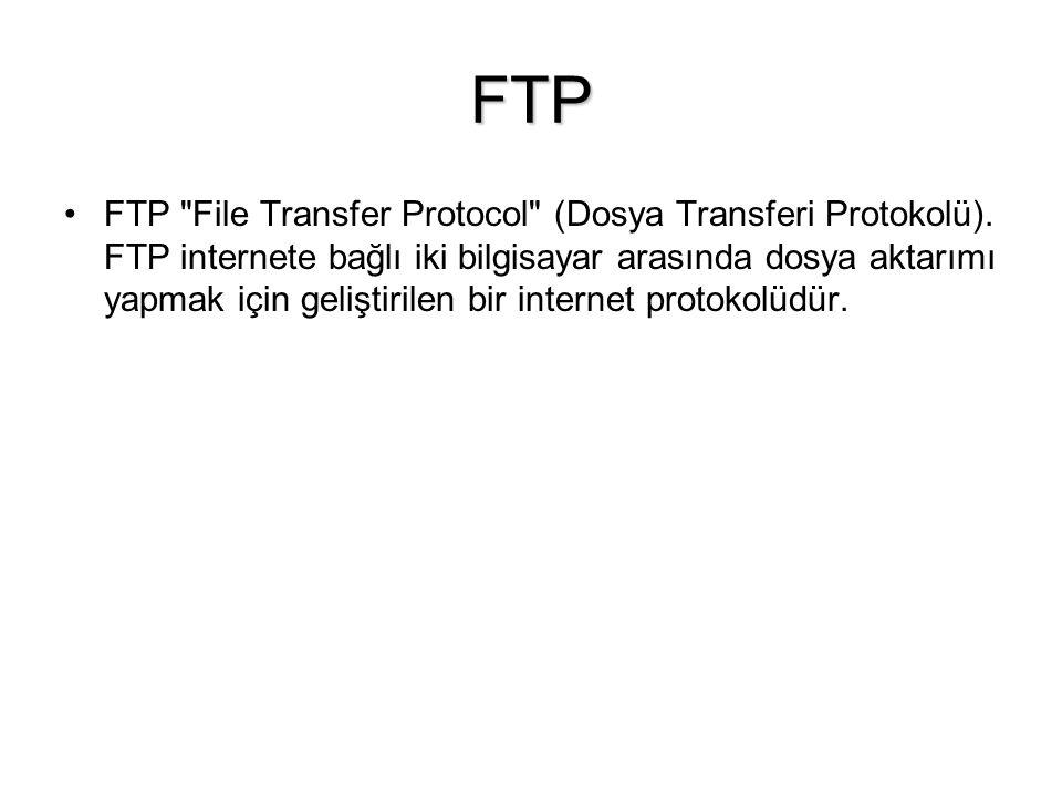 FTP •FTP File Transfer Protocol (Dosya Transferi Protokolü).