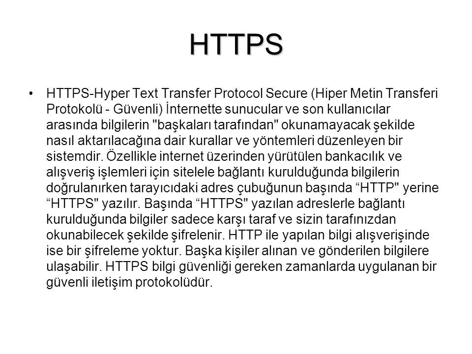 HTTPS •HTTPS-Hyper Text Transfer Protocol Secure (Hiper Metin Transferi Protokolü - Güvenli) İnternette sunucular ve son kullanıcılar arasında bilgilerin başkaları tarafından okunamayacak şekilde nasıl aktarılacağına dair kurallar ve yöntemleri düzenleyen bir sistemdir.