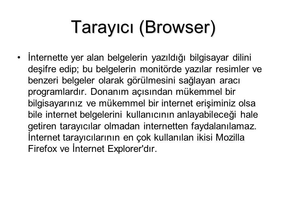 Tarayıcı (Browser) •İnternette yer alan belgelerin yazıldığı bilgisayar dilini deşifre edip; bu belgelerin monitörde yazılar resimler ve benzeri belgeler olarak görülmesini sağlayan aracı programlardır.