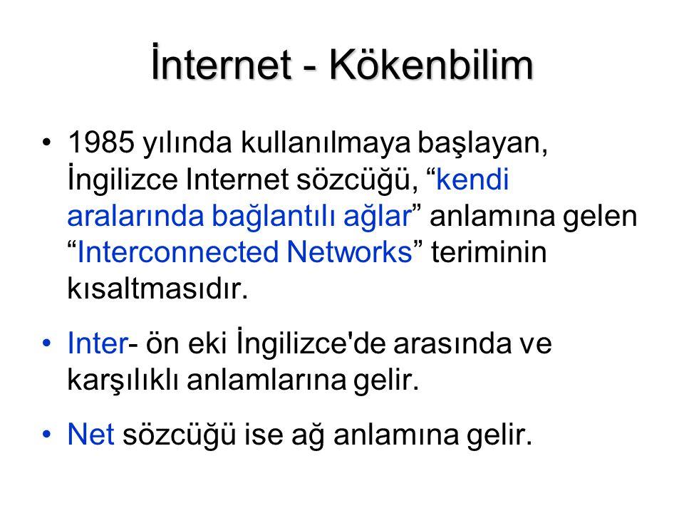 İnternet - Kökenbilim •1985 yılında kullanılmaya başlayan, İngilizce Internet sözcüğü, kendi aralarında bağlantılı ağlar anlamına gelen Interconnected Networks teriminin kısaltmasıdır.