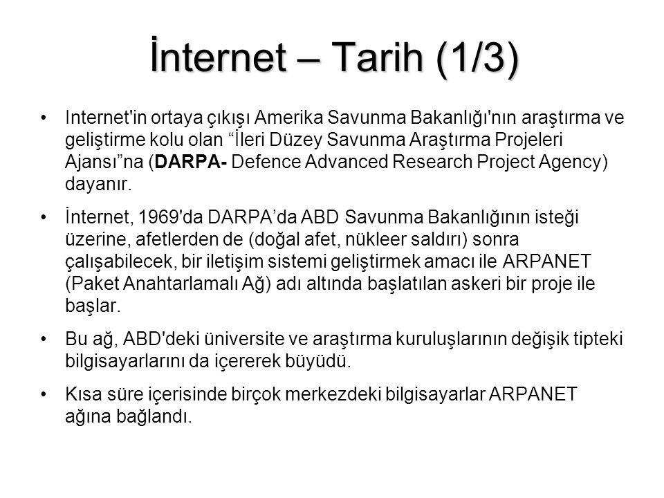 İnternet – Tarih (1/3) •Internet in ortaya çıkışı Amerika Savunma Bakanlığı nın araştırma ve geliştirme kolu olan İleri Düzey Savunma Araştırma Projeleri Ajansı na (DARPA- Defence Advanced Research Project Agency) dayanır.
