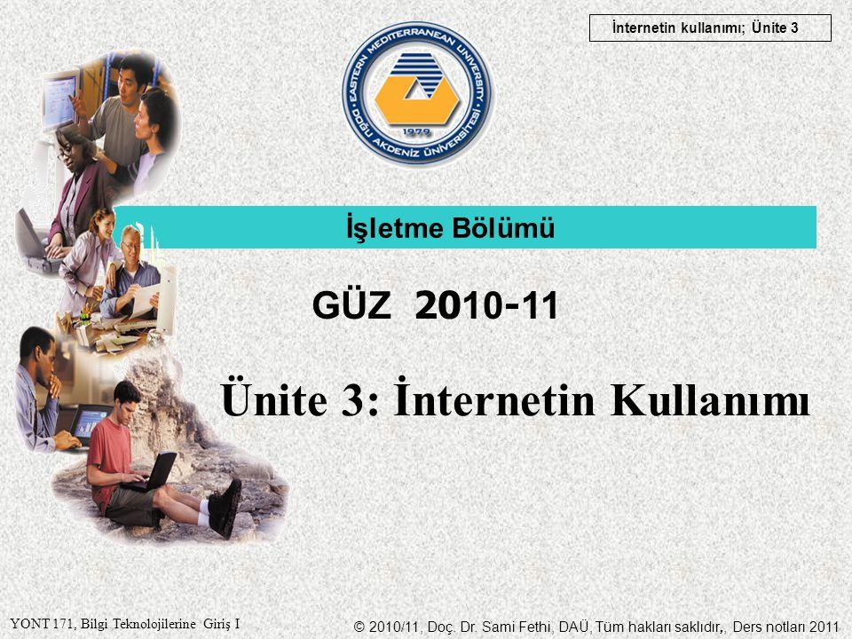 © 2010/11, Doç. Dr. Sami Fethi, DAÜ, Tüm hakları saklıdır,, Ders notları 2011 YONT 171, Bilgi Teknolojilerine Giriş I İnternetin kullanımı; Ünite 3 Ün