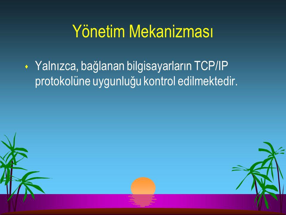 Yönetim Mekanizması s Yalnızca, bağlanan bilgisayarların TCP/IP protokolüne uygunluğu kontrol edilmektedir.