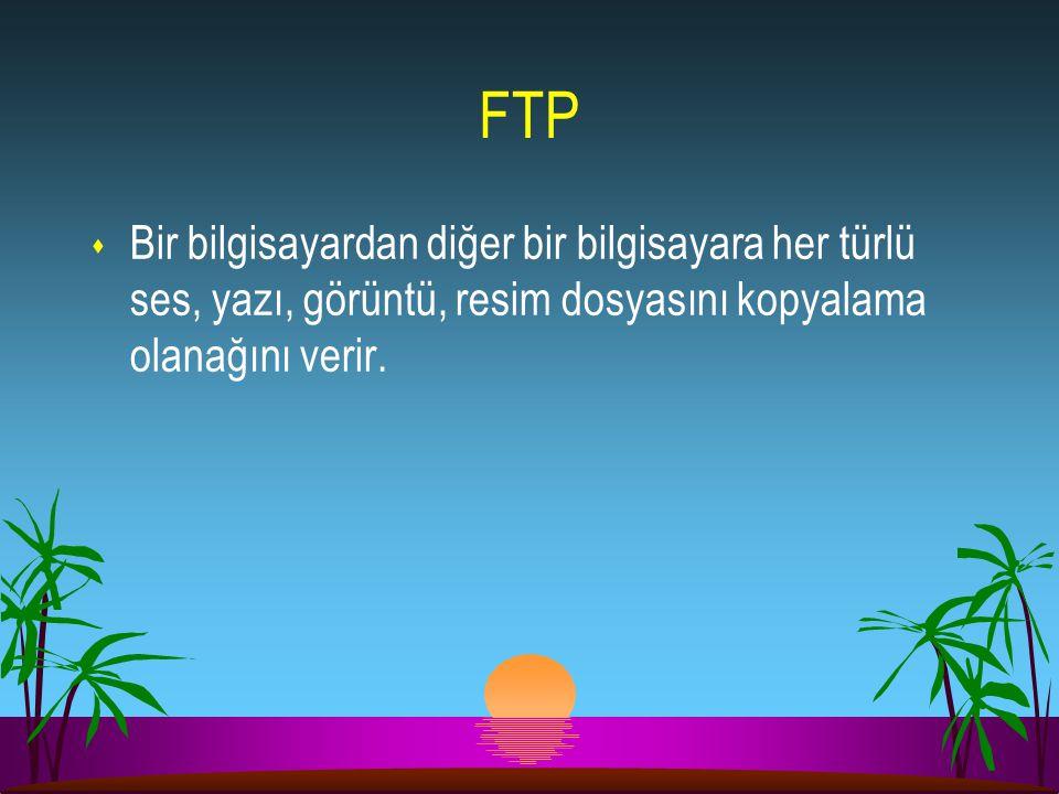 FTP s Bir bilgisayardan diğer bir bilgisayara her türlü ses, yazı, görüntü, resim dosyasını kopyalama olanağını verir.