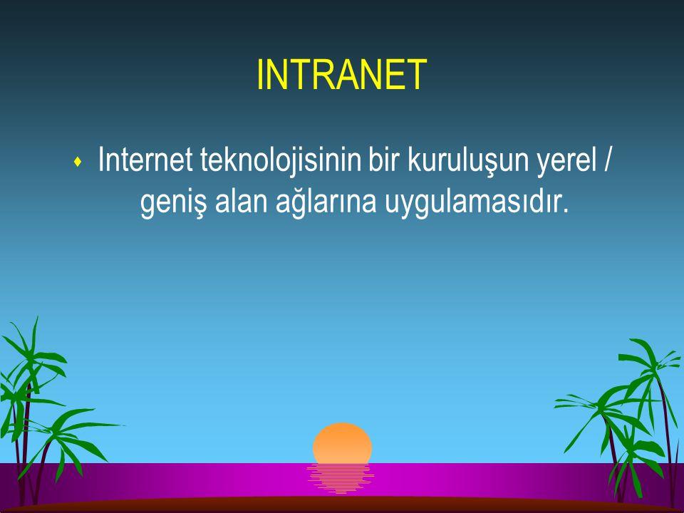 INTRANET s Internet teknolojisinin bir kuruluşun yerel / geniş alan ağlarına uygulamasıdır.